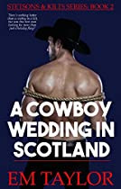 A COWBOY WEDDING IN SCOTLAND (STETSONS AND KILTS SERIES BOOK 2)