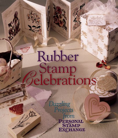 Rubber Stamp Celebrations: Dazzling Projects from Personal S