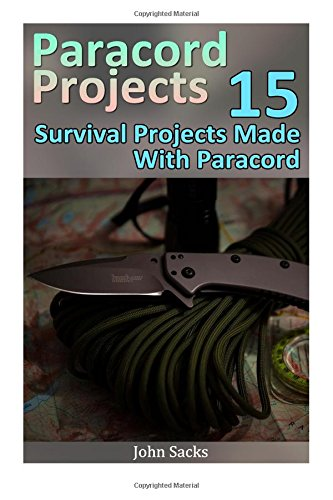 Read Online Paracord Projects: 15 Survival Projects Made With Paracord ebook