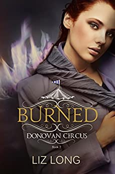 Burned: A Donovan Circus Novel (Donovan Circus Series Book 2) by [Long, Liz]