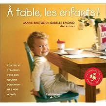 À TABLE LES ENFANTS : RECETTES ET STRATÉGIES POUR BIEN NOURRIR SON ENFANT DE 9 MOIS À 5 ANS