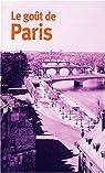 Le goût de Paris Coffret 3 volumes : Le mythe ; L'espace ; Le temps par Bernard
