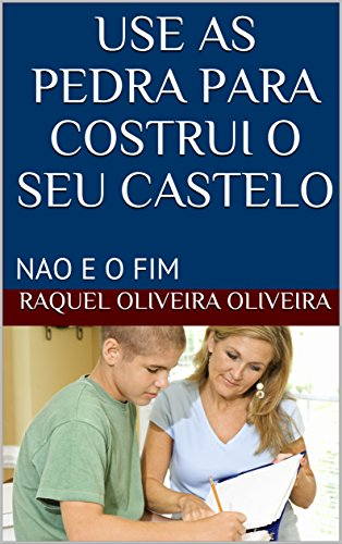 USE   AS PEDRA  PARA  COSTRUI  O SEU  CASTELO: NAO  E O  FIM (1)