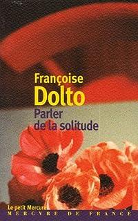 Parler de la solitude, Dolto, Françoise