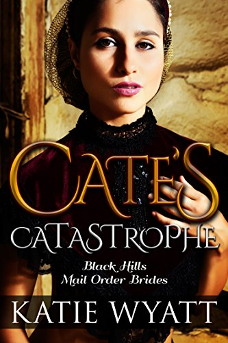 Mail Order Bride: Cate's Catastrophe: Inspirational Historical Western Romance (Black Hills Mail Order Bride series Book 1) by [Wyatt, Katie]