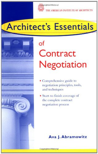 Architect's Essentials of Contract Negotiation (The Architect's Essentials of Professional Practice)