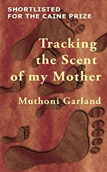 Tracking the Scent of my Mother by [Garland, Muthoni]