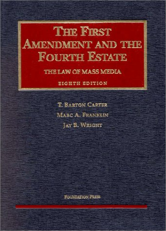 The First Amendment and the Fourth Estate: The Law of Mass Media (University Casebook Series)
