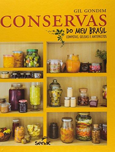 Conservas do Meu Brasil. Compotas, Geleias e Antepastos