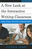 A New Look at the Interactive Writing Classroom, Stephen Sharp, 1610484185