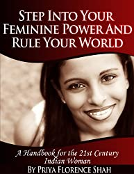 Step Into Your Feminine Power And Rule Your World: 24 Empowering Ideas for the Modern Indian Woman