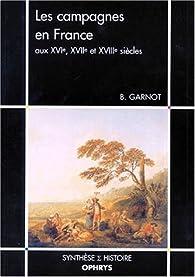 Les campagnes en France aux XVIe, XVIIe et XVIIIe siècles par Benoît Garnot