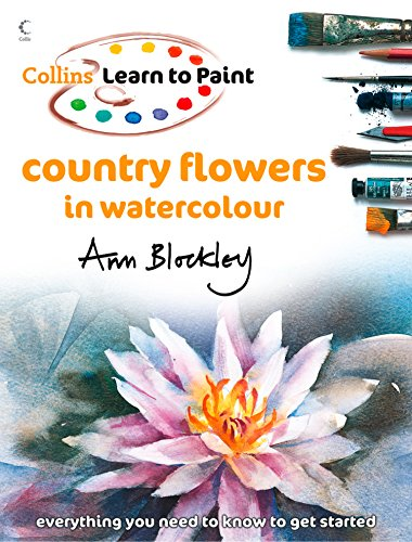 Country Flowers in Watercolour (Collins Learn to Paint) (Best Watercolour Paints Uk)