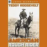Teddy Roosevelt: American Rough Rider | John Garraty