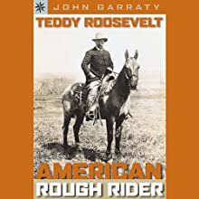 Teddy Roosevelt: American Rough Rider Audiobook by John Garraty Narrated by Roscoe Orman