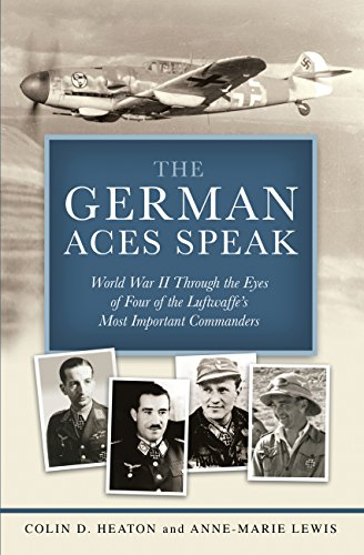 The German Aces Speak: World War II Through the Eyes of Four of the Luftwaffe's Most Important Commanders ()