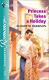 Princess Takes a Holiday, Elizabeth Harbison, 0373196431