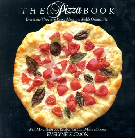 The Pizza Book: Everything There Is To Know About the World's Greatest Pie by Evelyne Slomon