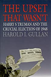 The Upset That Wasn't: Harry S. Truman and the Crucial Election of 1948 (American Ways)