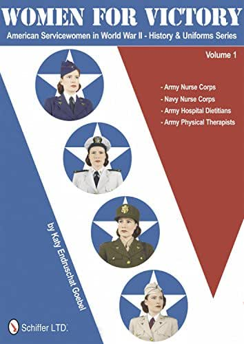 Women for Victory: Army Nurse Corps, Navy Nurse Corps, Army Hospital Dietitians, Army Physical Therapists (American Servicewomen in World War II: History & Uniform Series)