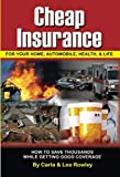Cheap Insurance for Your Home, Automobile, Health, & Life How to Save Thousands While Getting Good Coverage