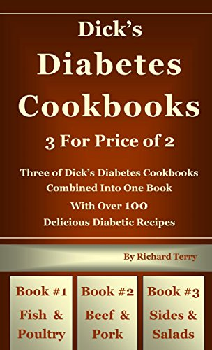(Dick's Diabetes Cookbook - 3 for Price of 2: Three of Dick's Diabetes Cookbooks Combined Into One Book With Over 100 Delicious Diabetic Recipes #1 Fish ... & Salads (Dick's)