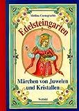 Edelsteingarten. Märchen von Juwelen und Kristallen