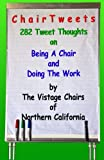 Chair Tweets : 282 Tweet Thoughts On Being A Chair And Doing The Work