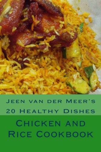Chicken and Rice Cookbook: 20 Healthy Dishes (Jeen's Favorite Rice Recipes) by Mr Jeen van der Meer