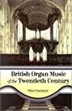 British Organ Music of the Twentieth Century, Peter Hardwick, 0810844486