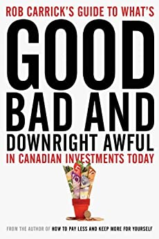 Rob Carrick's Guide to What's Good, Bad and Downright Awful in Canadian Investments Today by [Carrick, Rob]