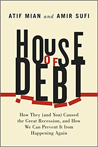 House of debt how they and you caused the great recession and house of debt how they and you caused the great recession and how we can prevent it from happening again atif mian amir sufi 9780226081946 fandeluxe Gallery
