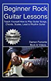 Beginner Rock Guitar Lessons: Guitar Instruction Guide to Learn How to Play Licks, Chords, Scales, Techniques, Lead & Rhythm Guitar, Basic Music Theory, and Exercises (Book, Videos & TAB)
