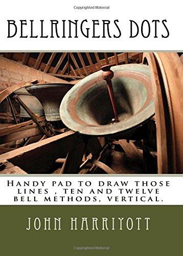 Read Online Bellringers Dots: Handy pad to draw those lines , ten and twelve bell methods, vertical. ebook