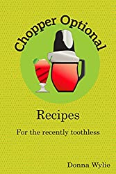 Chopper Optional: Recipes for the recently Toothless (The 7 Stages of Teeth Book 1)