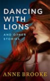 Dancing with Lions and Other Stories