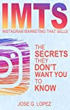 Instagram Marketing That Sells: The Secrets They Don t Want You To Know (IMTS Book 1)