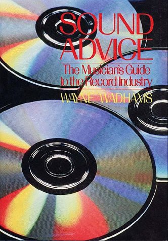 Sound Advice: The Musician's Guide to the Record Industry