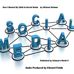 How I Busted My Child in Social Media Audiobook