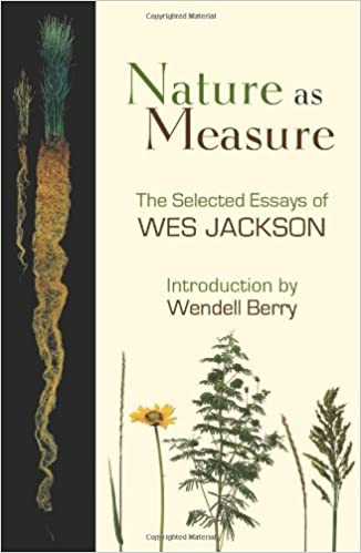 Nature as Measure The Selected Essays of Wes Jackson