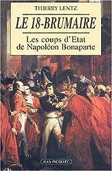 Le 18-Brumaire : Les coups d'Etat de Napoléon Bonaparte (novembre-décembre 1799)