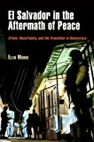El Salvador in the Aftermath of Peace : Crime, Uncertainty, and the Transition to Democracy, Moodie, Ellen, 0812222350