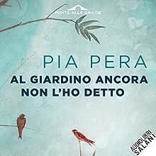 Al giardino ancora non l'ho detto Audiobook by Pia Pera Narrated by Elda Olivieri