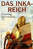 Das Inka-Reich. Entstehung und Untergang
