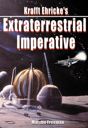 Krafft Ehrickes Extraterrestrial Imperative  Apogee Books Space Series