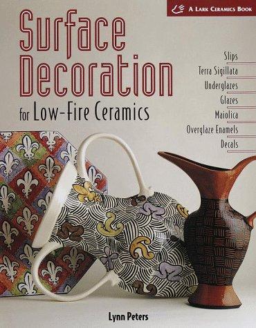 Enamel Decoration (Surface Decoration for Low-Fire Ceramics: Slips, Terra Sigillata, Underglazes, Glazes, Maiolica, Overglaze Enamels, Decals (Lark Ceramic Series))