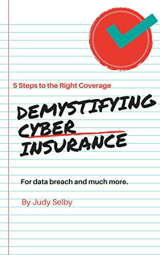 Demystifying Cyber Insurance: For data breach and more: 5 Steps to the Right Coverage