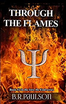 Through the Flames (Into the End #2) by [Paulson, B.R.]