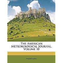 The American Meteorological Journal, Volume 10