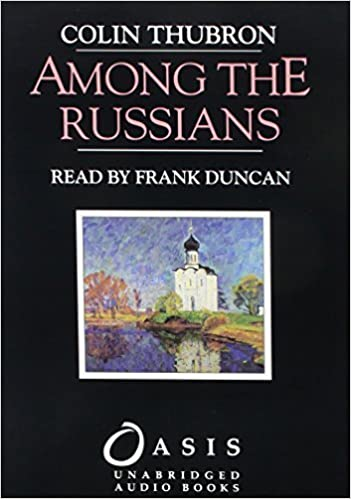Among The Russians By Colin Thubron 1989 07 01 Colin Thubron